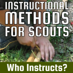 Instructional Methods For Scouts – Who Instructs?