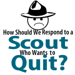 How Should We Respond to a Scout Who Wants to Quit?