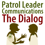 Patrol Leader Communications – The Dialog
