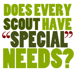 "Does Every Scout Have ""Special"" Needs?"
