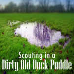Scouting in a Dirty Old Duck Puddle.