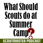 Podcast 226 – Scouts at Camp