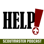 Scoutmaster Podcast 239 – Help!
