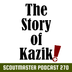 Scoutmaster Podcast 270 – The Story Of Kazik