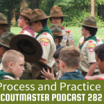 Scoutmaster Podcast 282 – Process and Practice