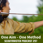 Scoutmaster Podcast 297 – One Aim, One Method