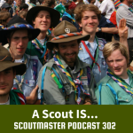 Scoutmaster Podcast 302 – A Scout IS…