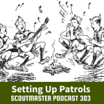Scoutmaster Podcast 303 –  Patrols