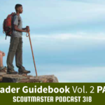Podcast 318 – Troop Leader Guidebook Vol. 2 PART TWO