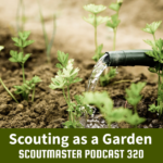 Scoutmaster Podcast 320 – The Garden
