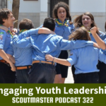 Scoutmaster Podcast 322 – Youth Engagement