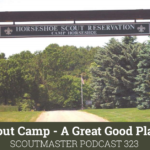 Scoutmaster Podcast 323 – Scout Camp!