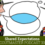 Scoutmaster Podcast 332 – Shared Expectations