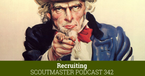 Scoutmaster Podcast 342 – Recruiting Scouts