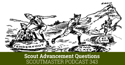 Scoutmaster Podcast 343 – Scout Advancement Questions