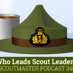 Scoutmaster Podcast 348 – Who Leads Scout Leaders?