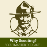Scoutmaster Podcast 1 – Why Scouting?