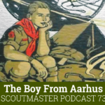 Scoutmaster Podcast 73 – The Boy from Aarhus