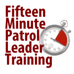 Fifteen Minute Patrol Leader Training