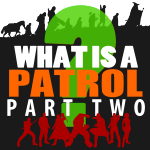 What is a Patrol? Part 2 –  Fire up Patrol Spirit!