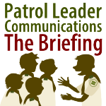 Patrol Leader Communications – The Briefing