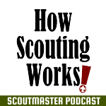 Scoutmaster Podcast 223 – How Scouting Works!