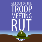 Stuck in the Troop Meeting Rut?