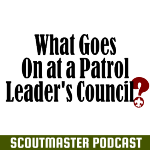 Podcast 233 – Patrol Leader's Council