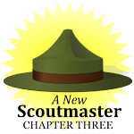 A New Scoutmaster – Chapter Three