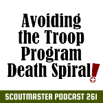 Podcast 261 – Avoiding the Troop Program Death Spiral