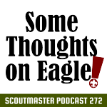 Scoutmaster Podcast 272 Eagle Scout Thoughts
