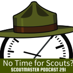 Podcast 291- No Time for Scouts?