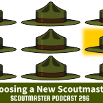 Podcast 296 – Choosing a New Scoutmaster