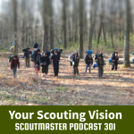 Scoutmaster Podcast 301- Your Scouting Vision