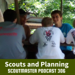 Scoutmaster Podcast 306 – Scouts Planning