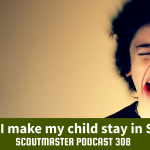 Scout Master Podcast 308 – Scout Parents 1