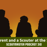 Scoutmaster Podcast 310 – Parents  3