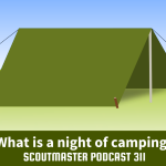 Scoutmaster Podcast 311 – Scout Camping