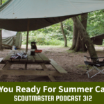 Scoutmaster Podcast 312 – Summer Camp!