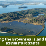 Scoutmaster Podcast 321- Brownsea Island Moment