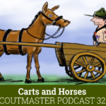 Scoutmaster Podcast 328 – Carts and Horses
