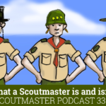 Podcast 330 – A Scoutmaster is not…