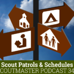 Scoutmaster Podcast 344 – Patrols and Schedules