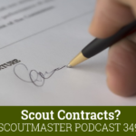 Scoutmaster Podcast 349 – Scout Contracts?