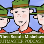 Scoutmaster Podcast 355 When Scouts Misbehave