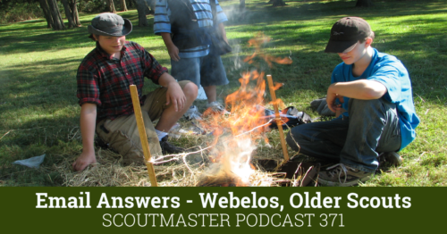 Podcast 371 – Webelos Patrols and Older Scout Issues